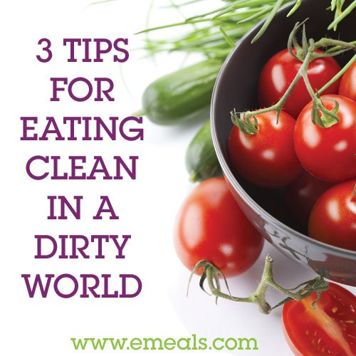 Eating-Clean-in-a-Dirty-World_eMeals-Blog