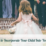 4 Fun Ways to Incorporate Your Child Into Your Wedding