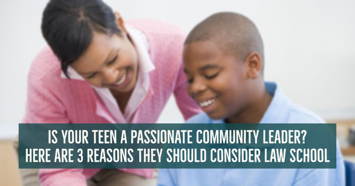 Is Your Teen a Passionate Community Leader? Here Are 3 Reasons They Should Consider Law School