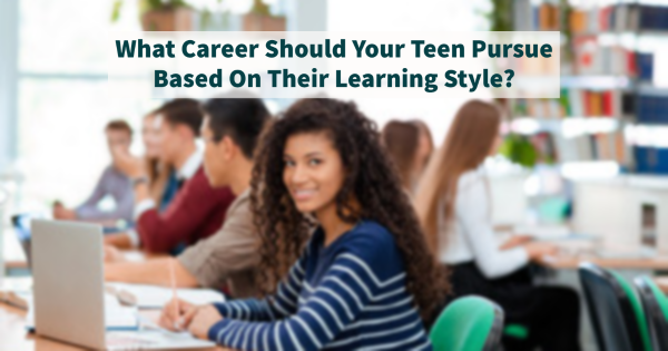 What Career Should Your Teen Pursue Based On Their Learning Style?