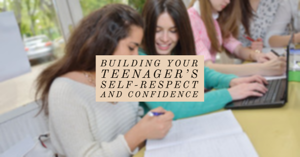 Building Your Teenager's Self-Respect and Confidence