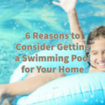 6 Reasons to Consider Getting a Swimming Pool for Your Home